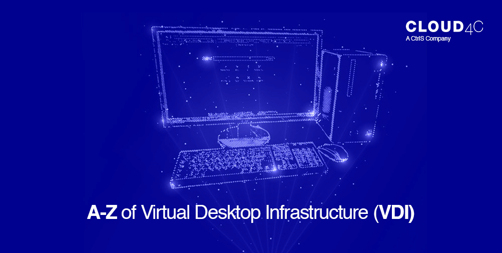 A-Z of Virtual Desktop Infrastructure VDI
